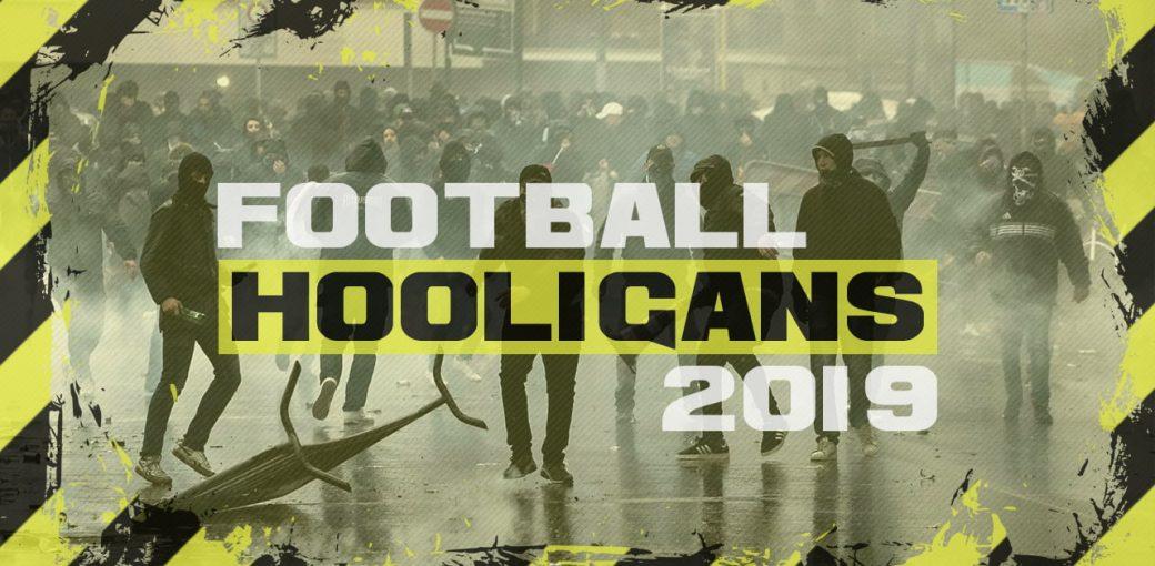 Football Hooligans – 2019